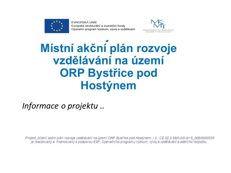 Projekt: Místní akční plán rozvoje vzdělávání na území ORP Bystřice pod Hostýnem Informace o projektu..