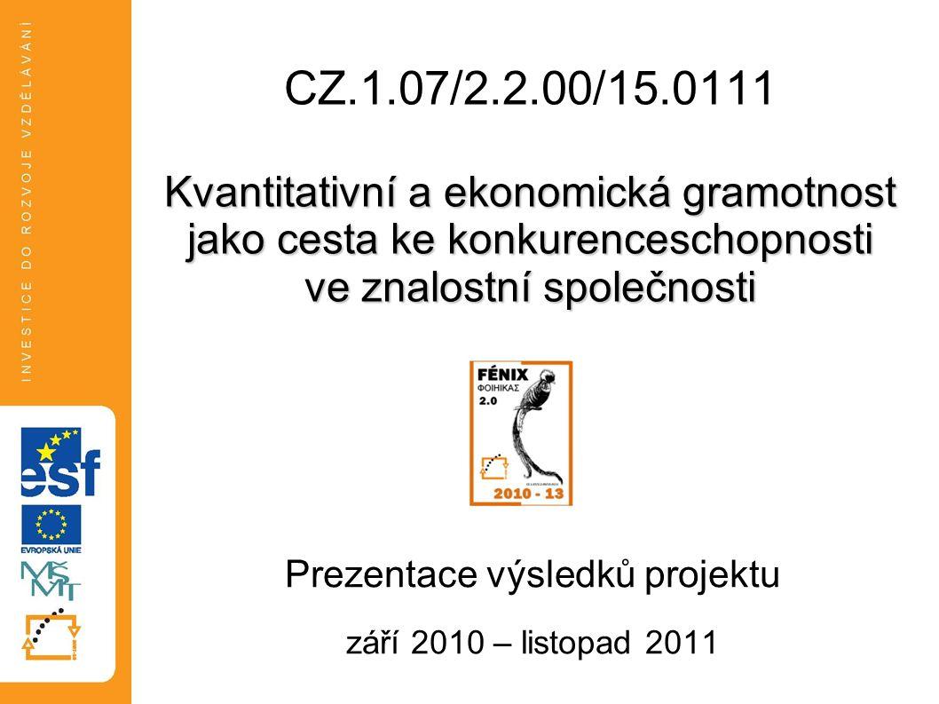 Kvantitativní a ekonomická gramotnost jako cesta ke konkurenceschopnosti ve znalostní společnosti CZ.1.07/2.2.00/15.0111 Kvantitativní a ekonomická gramotnost jako cesta ke konkurenceschopnosti ve znalostní společnosti Prezentace výsledků projektu září 2010 – listopad 2011