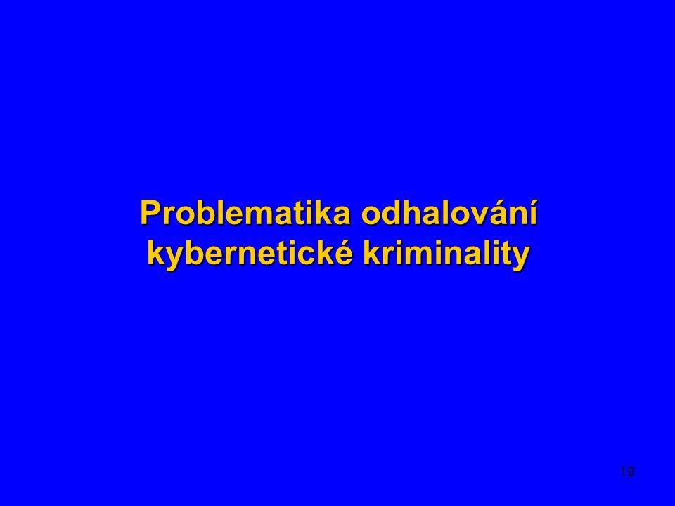 19 Problematika odhalování kybernetické kriminality