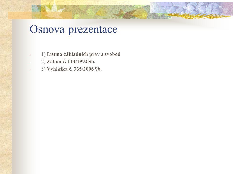 Osnova prezentace - 1) Listina základních práv a svobod - 2) Zákon č.