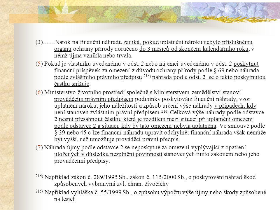 (3)……Nárok na finanční náhradu zaniká, pokud uplatnění nároku nebylo příslušnému orgánu ochrany přírody doručeno do 3 měsíců od skončení kalendářního roku, v němž újma vznikla nebo trvala.