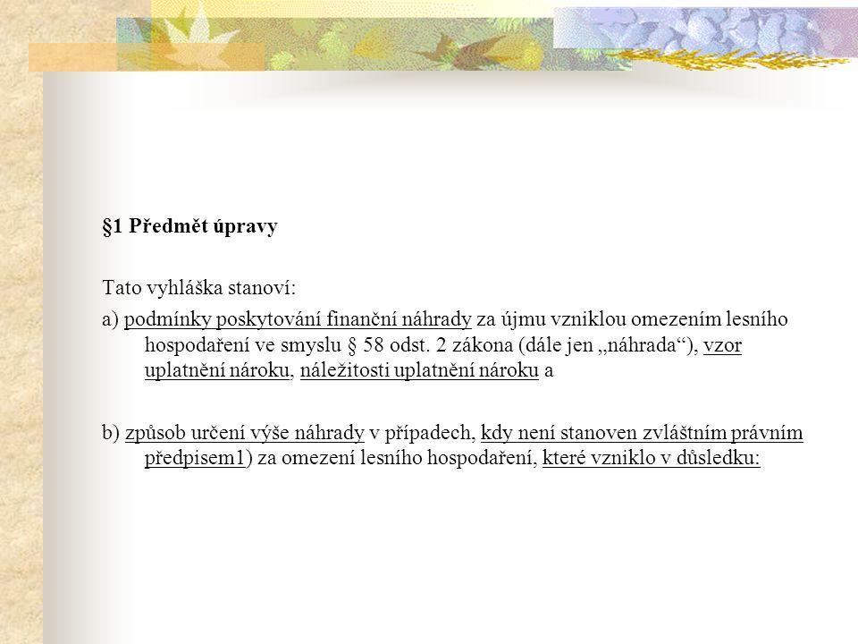 §1 Předmět úpravy Tato vyhláška stanoví: a) podmínky poskytování finanční náhrady za újmu vzniklou omezením lesního hospodaření ve smyslu § 58 odst.