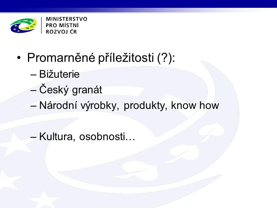 Promarněné příležitosti ( ): –Bižuterie –Český granát –Národní výrobky, produkty, know how –Kultura, osobnosti…
