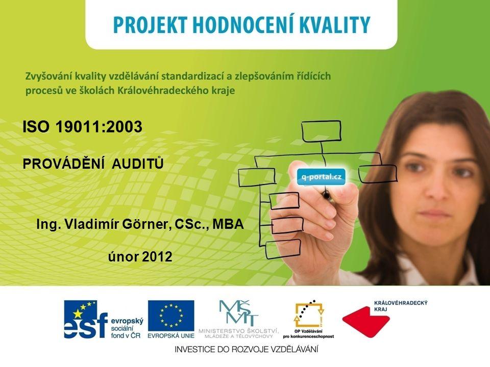 ISO 19011:2003 PROVÁDĚNÍ AUDITŮ Ing. Vladimír Görner, CSc., MBA únor 2012