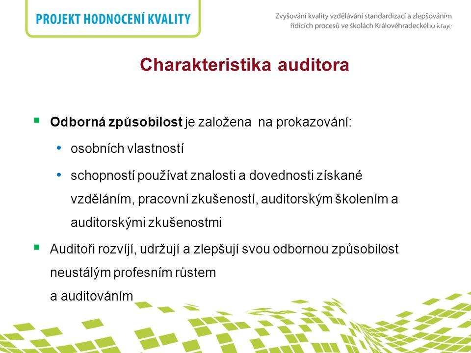 nadpis Charakteristika auditora  Odborná způsobilost je založena na prokazování: osobních vlastností schopností používat znalosti a dovednosti získané vzděláním, pracovní zkušeností, auditorským školením a auditorskými zkušenostmi  Auditoři rozvíjí, udržují a zlepšují svou odbornou způsobilost neustálým profesním růstem a auditováním