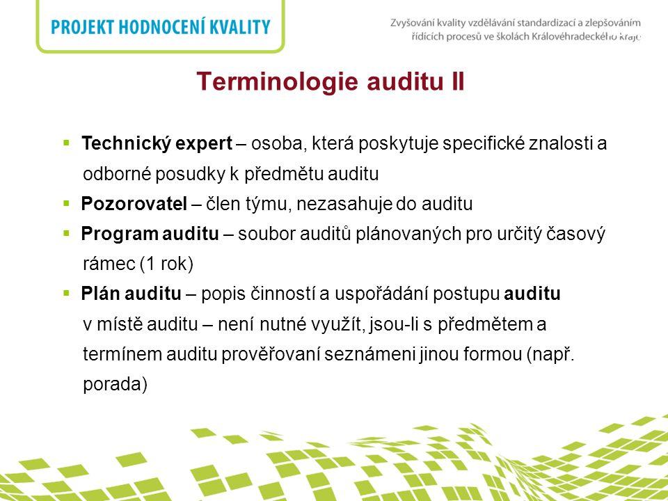 nadpis Terminologie auditu II  Technický expert – osoba, která poskytuje specifické znalosti a odborné posudky k předmětu auditu  Pozorovatel – člen týmu, nezasahuje do auditu  Program auditu – soubor auditů plánovaných pro určitý časový rámec (1 rok)  Plán auditu – popis činností a uspořádání postupu auditu v místě auditu – není nutné využít, jsou-li s předmětem a termínem auditu prověřovaní seznámeni jinou formou (např.