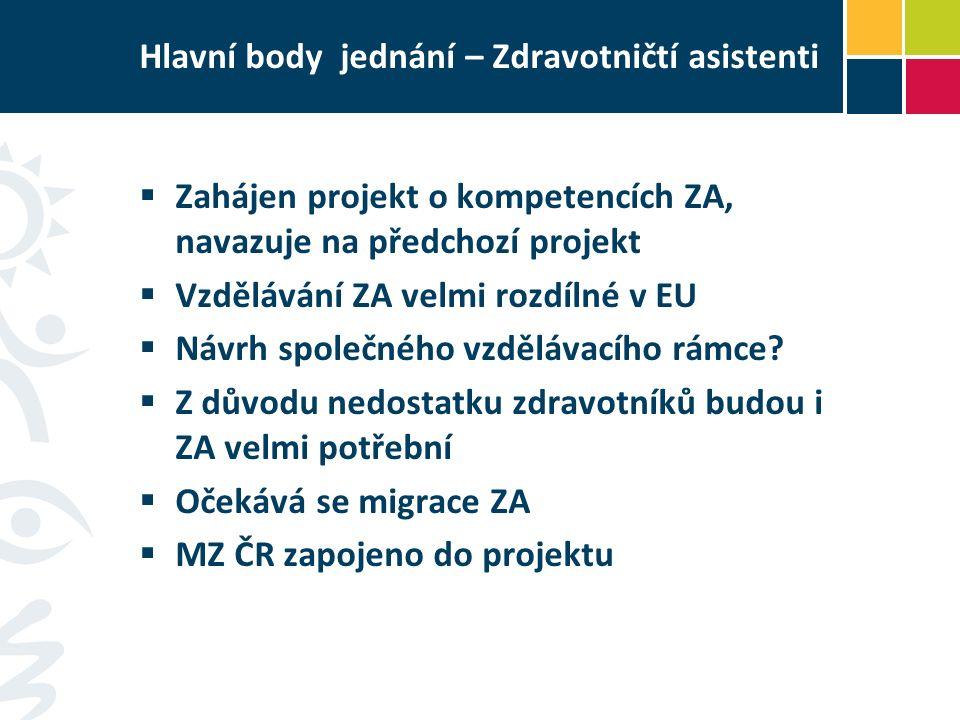 Hlavní body jednání – Zdravotničtí asistenti  Zahájen projekt o kompetencích ZA, navazuje na předchozí projekt  Vzdělávání ZA velmi rozdílné v EU  Návrh společného vzdělávacího rámce.