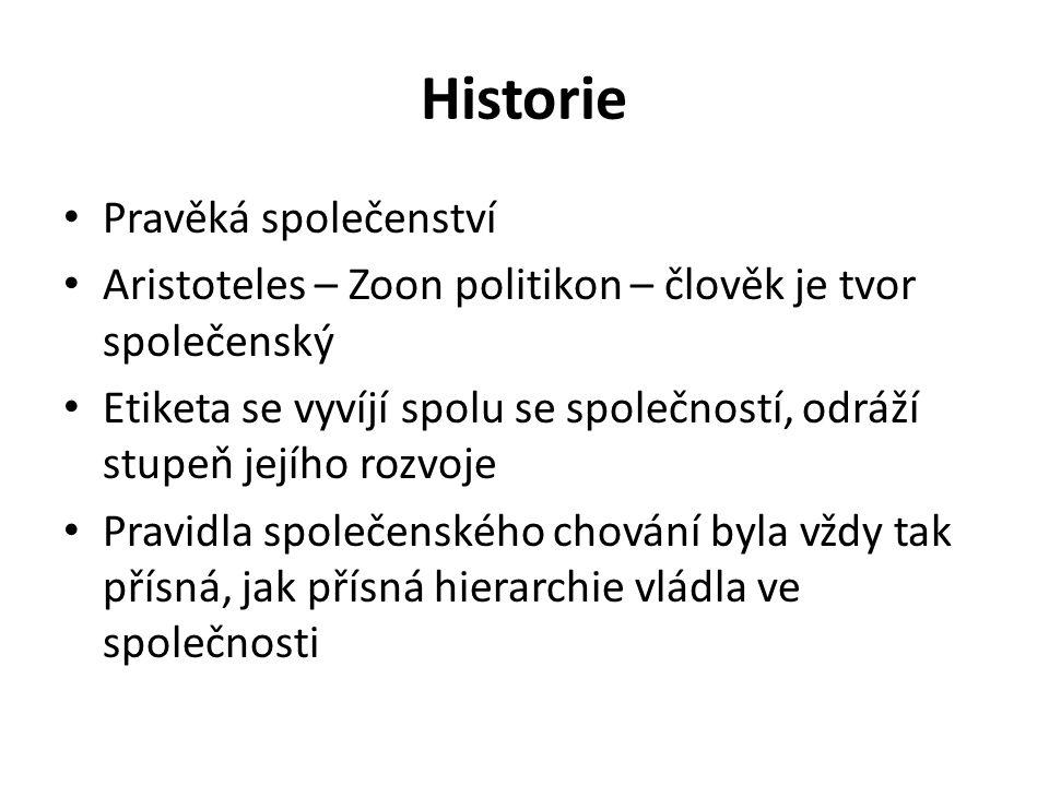 Historie Pravěká společenství Aristoteles – Zoon politikon – člověk je tvor společenský Etiketa se vyvíjí spolu se společností, odráží stupeň jejího r