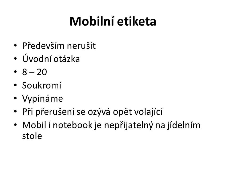Mobilní etiketa Především nerušit Úvodní otázka 8 – 20 Soukromí Vypínáme Při přerušení se ozývá opět volající Mobil i notebook je nepřijatelný na jíde