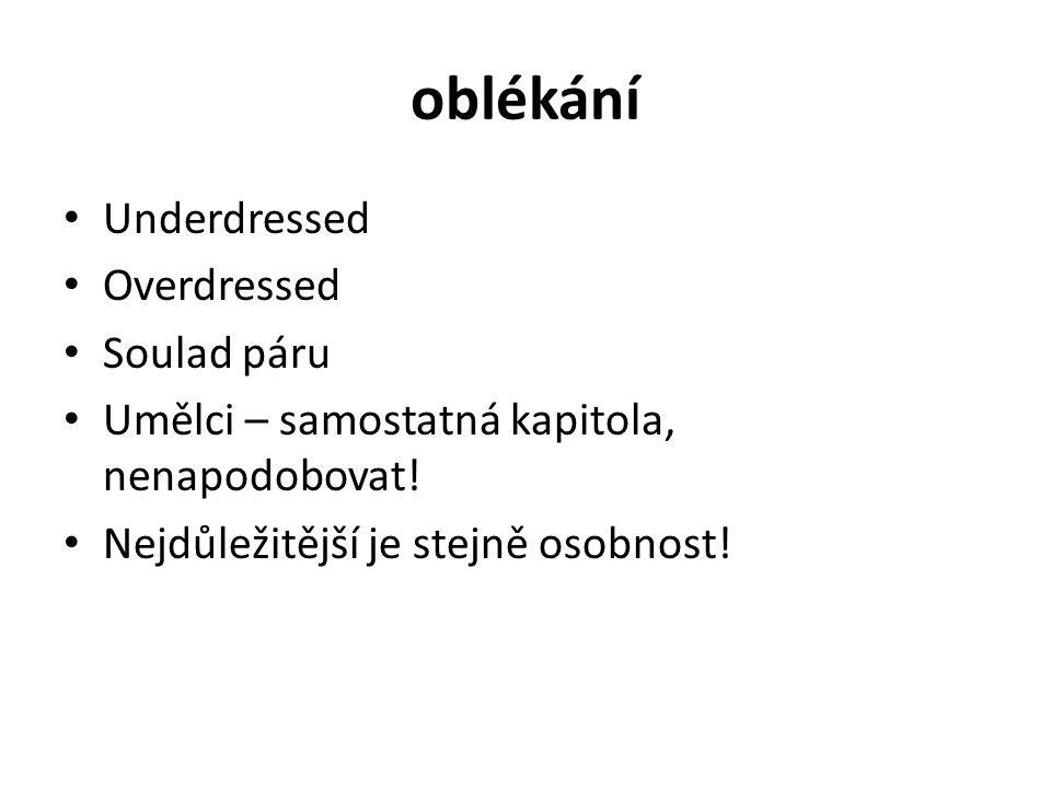 oblékání Underdressed Overdressed Soulad páru Umělci – samostatná kapitola, nenapodobovat! Nejdůležitější je stejně osobnost!