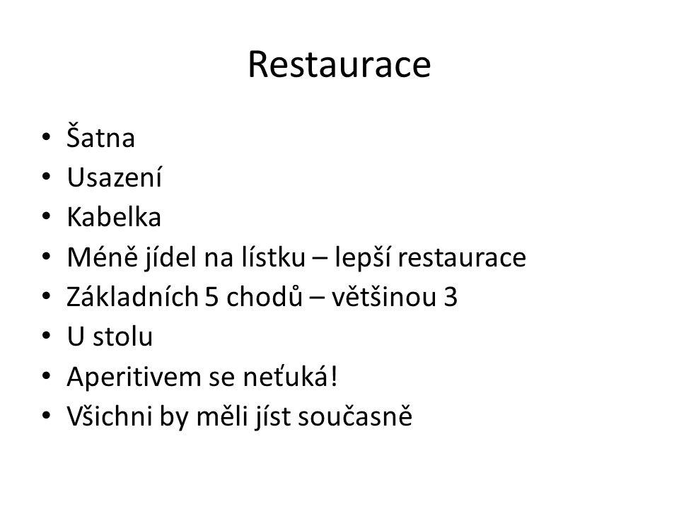 Restaurace Šatna Usazení Kabelka Méně jídel na lístku – lepší restaurace Základních 5 chodů – většinou 3 U stolu Aperitivem se neťuká! Všichni by měli