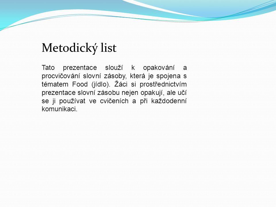 Metodický list Tato prezentace slouží k opakování a procvičování slovní zásoby, která je spojena s tématem Food (jídlo).