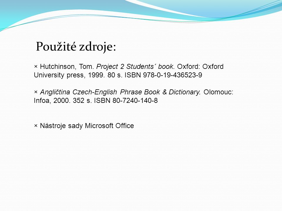 Použité zdroje: × Hutchinson, Tom. Project 2 Students´ book.