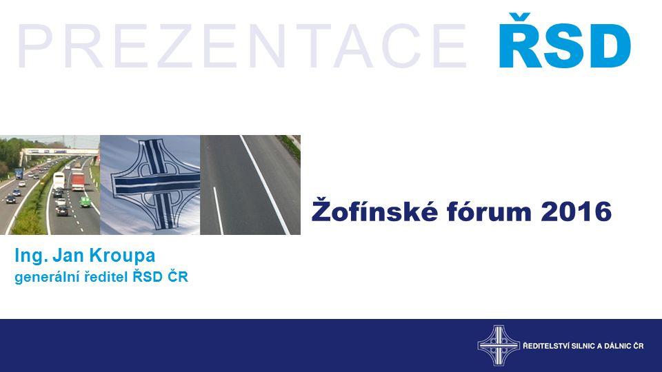 Žofínské fórum 2016 Ing. Jan Kroupa generální ředitel ŘSD ČR PREZENTACE ŘSD