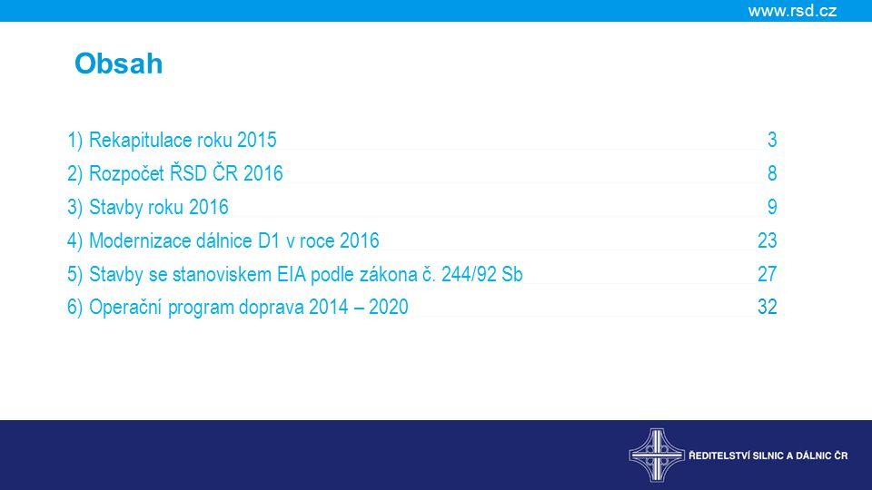 www.rsd.cz Obsah 1) Rekapitulace roku 20153 2) Rozpočet ŘSD ČR 20168 3) Stavby roku 20169 4) Modernizace dálnice D1 v roce 201623 5) Stavby se stanoviskem EIA podle zákona č.