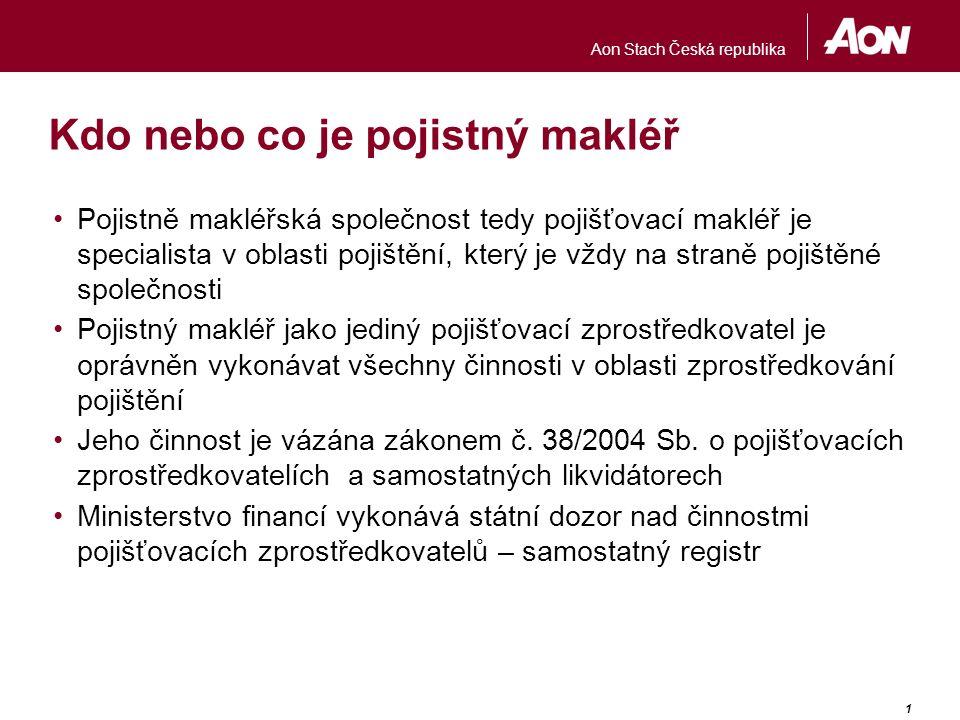 Aon Stach Česká republika 1 Kdo nebo co je pojistný makléř Pojistně makléřská společnost tedy pojišťovací makléř je specialista v oblasti pojištění, k