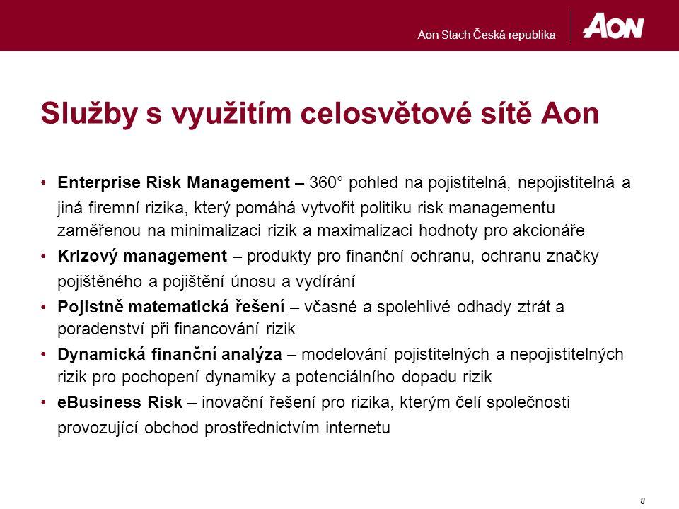 Aon Stach Česká republika 8 Služby s využitím celosvětové sítě Aon Enterprise Risk Management – 360° pohled na pojistitelná, nepojistitelná a jiná fir