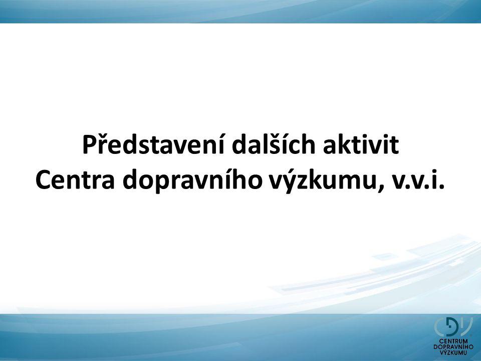 Představení dalších aktivit Centra dopravního výzkumu, v.v.i.