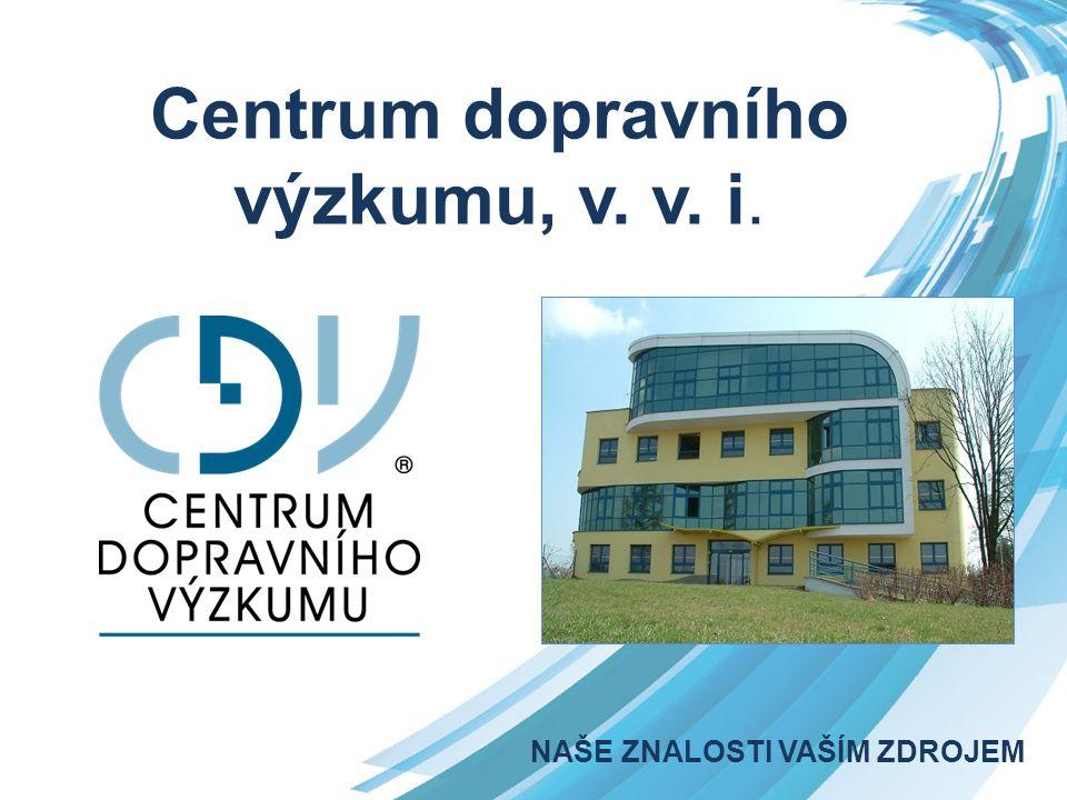 Centrum dopravního výzkumu, v. v. i. NAŠE ZNALOSTI VAŠÍM ZDROJEM