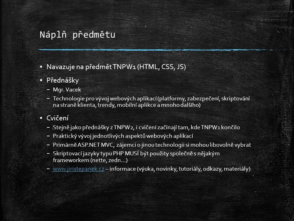Náplň předmětu ▪ Navazuje na předmět TNPW1 (HTML, CSS, JS) ▪ Přednášky – Mgr. Vacek – Technologie pro vývoj webových aplikací (platformy, zabezpečení,