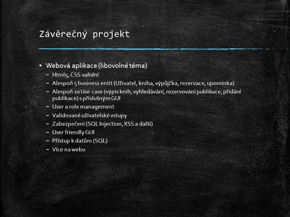 Závěrečný projekt ▪ Webová aplikace (libovolné téma) – Html5, CSS validní – Alespoň 5 business entit (Uživatel, kniha, výpůjčka, rezervace, upomínka)