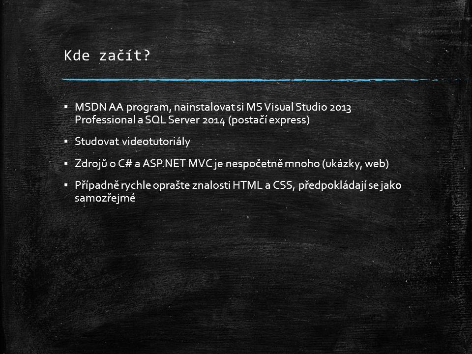 Úkol na příští cvičení ▪ Pro zájemce o ASP.NET MVC – Nainstalovat si na svém pracovním počítači VS 2013 pro a SQL Server 2014 – Nastudovat a individuálně prakticky vyzkoušet první tutoriál – Nastudovat základní vlastnosti jazyka C# (zdroje na webu) ▪ Pro zájemce o jinou technologii – Připravit si prostředí pro vývoj (IDE, Databáze)