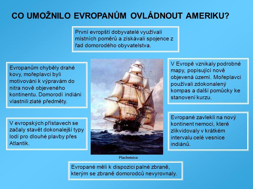 CO UMOŽNILO EVROPANŮM OVLÁDNOUT AMERIKU? Evropanům chyběly drahé kovy, mořeplavci byli motivováni k výpravám do nitra nově objeveného kontinentu. Domo