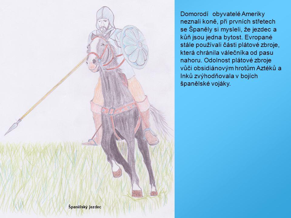 Španělský jezdec Domorodí obyvatelé Ameriky neznali koně, při prvních střetech se Španěly si mysleli, že jezdec a kůň jsou jedna bytost. Evropané stál