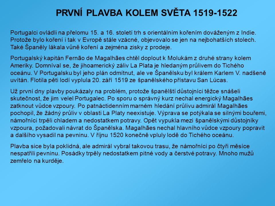 PRVNÍ PLAVBA KOLEM SVĚTA 1519-1522 Portugalci ovládli na přelomu 15. a 16. století trh s orientálním kořením dováženým z Indie. Protože bylo koření i