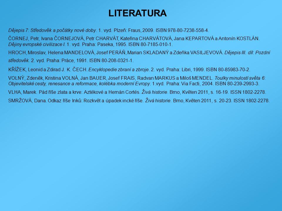 LITERATURA Dějepis 7: Středověk a počátky nové doby. 1. vyd. Plzeň: Fraus, 2009. ISBN 978-80-7238-558-4. ČORNEJ, Petr, Ivana ČORNEJOVÁ, Petr CHARVÁT,