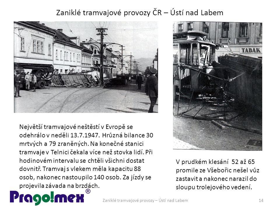 Zaniklé tramvajové provozy ČR – Ústí nad Labem Zaniklé tramvajové provozy – Ústí nad Labem14 Největší tramvajové neštěstí v Evropě se odehrálo v neděli 13.7.1947.