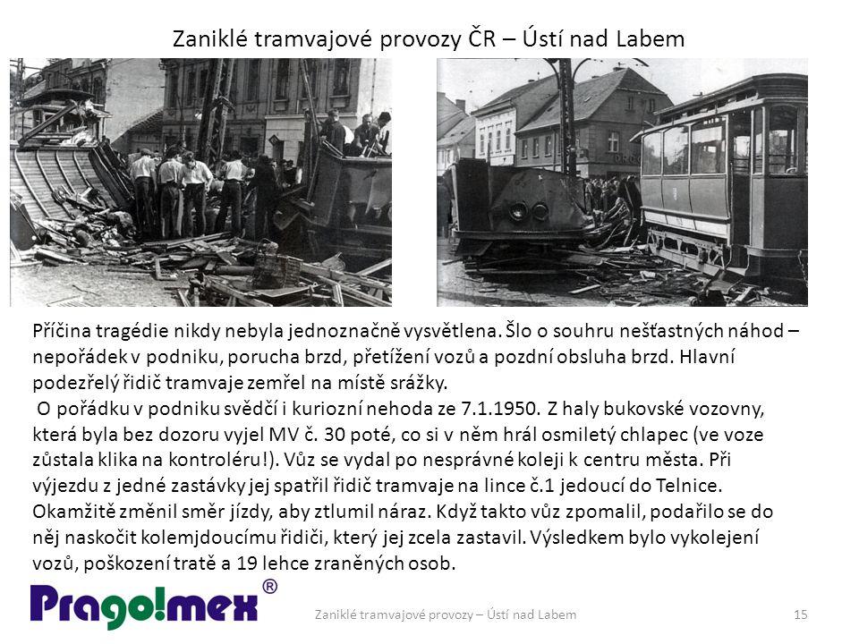 Zaniklé tramvajové provozy ČR – Ústí nad Labem Zaniklé tramvajové provozy – Ústí nad Labem15 Příčina tragédie nikdy nebyla jednoznačně vysvětlena.