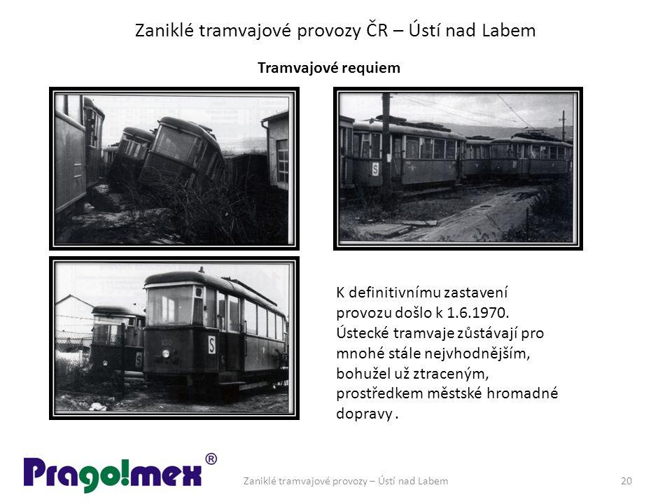 Zaniklé tramvajové provozy ČR – Ústí nad Labem Tramvajové requiem Zaniklé tramvajové provozy – Ústí nad Labem20 K definitivnímu zastavení provozu došlo k 1.6.1970.