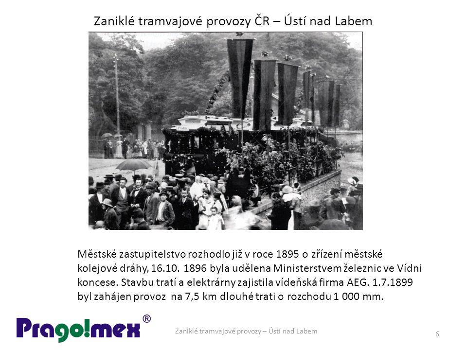 Zaniklé tramvajové provozy ČR – Ústí nad Labem Zaniklé tramvajové provozy – Ústí nad Labem 6 Městské zastupitelstvo rozhodlo již v roce 1895 o zřízení městské kolejové dráhy, 16.10.