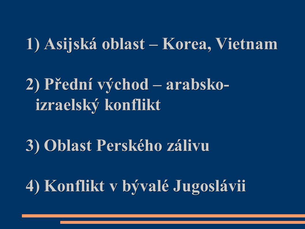 1) Asijská oblast – Korea, Vietnam 2) Přední východ – arabsko- izraelský konflikt 3) Oblast Perského zálivu 4) Konflikt v bývalé Jugoslávii