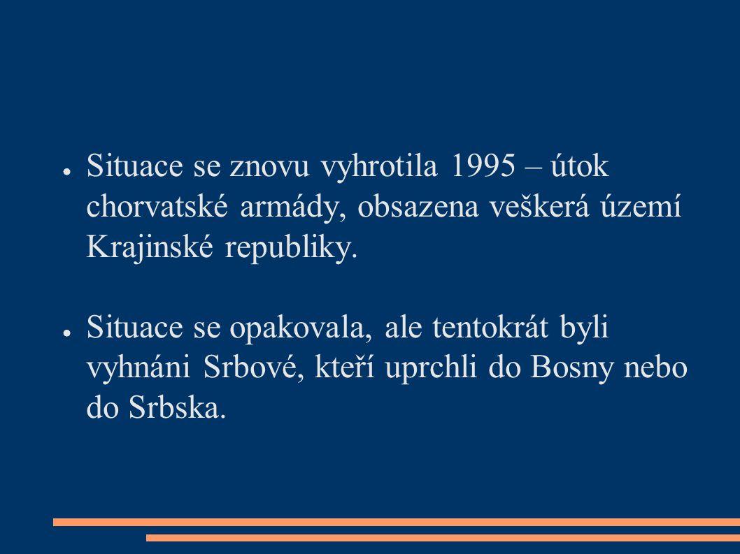 ● Situace se znovu vyhrotila 1995 – útok chorvatské armády, obsazena veškerá území Krajinské republiky.
