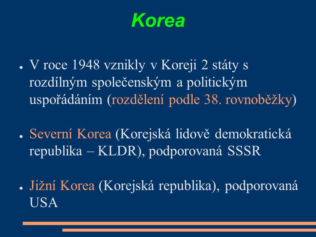 Korea ● V roce 1948 vznikly v Koreji 2 státy s rozdílným společenským a politickým uspořádáním (rozdělení podle 38.