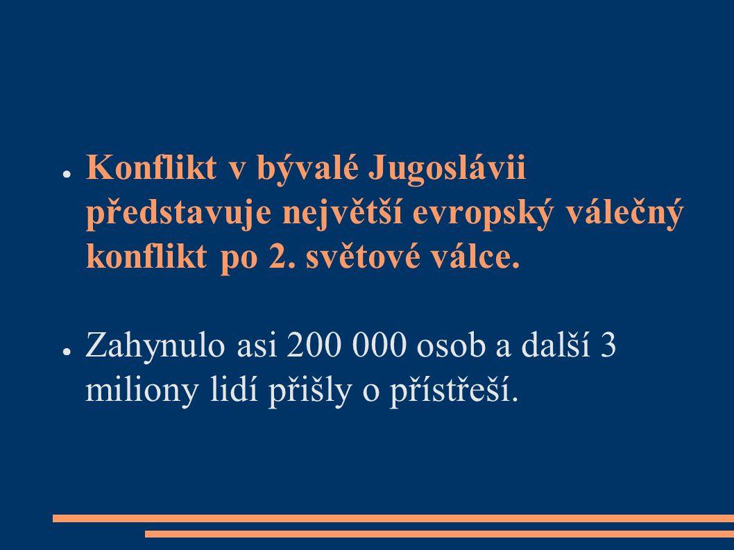 ● Konflikt v bývalé Jugoslávii představuje největší evropský válečný konflikt po 2.