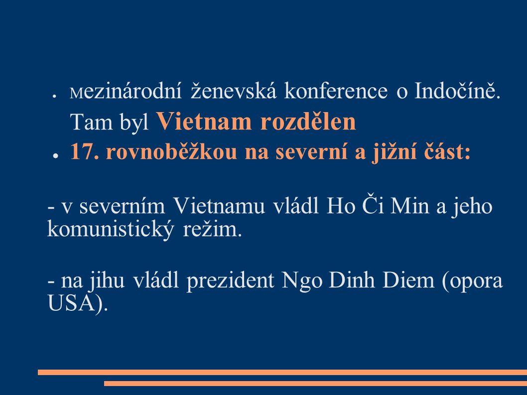 ● M ezinárodní ženevská konference o Indočíně. Tam byl Vietnam rozdělen ● 17.