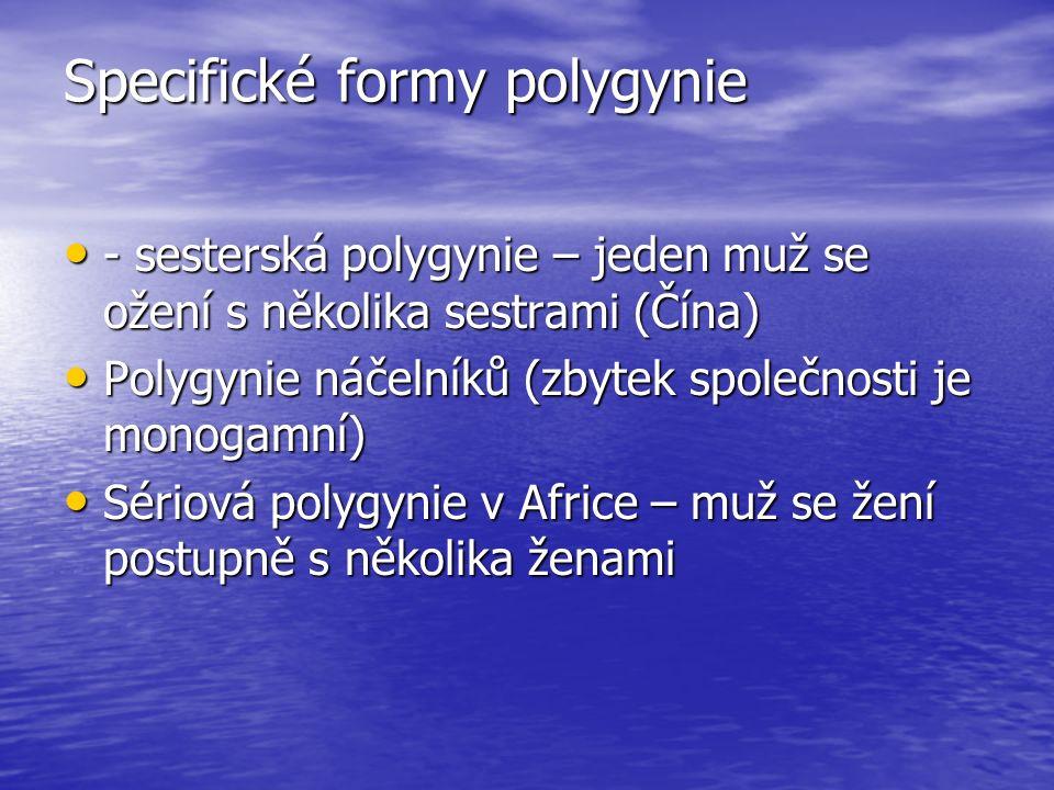 Specifické formy polygynie - sesterská polygynie – jeden muž se ožení s několika sestrami (Čína) - sesterská polygynie – jeden muž se ožení s několika sestrami (Čína) Polygynie náčelníků (zbytek společnosti je monogamní) Polygynie náčelníků (zbytek společnosti je monogamní) Sériová polygynie v Africe – muž se žení postupně s několika ženami Sériová polygynie v Africe – muž se žení postupně s několika ženami