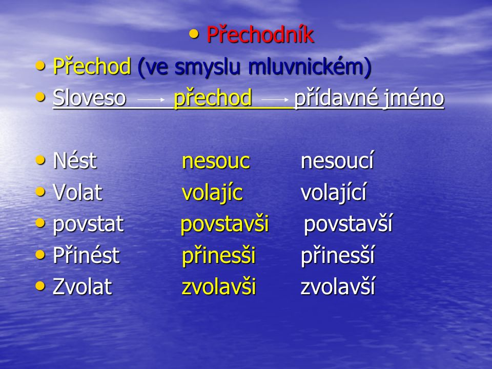 Přechodník Přechodník Přechod (ve smyslu mluvnickém) Přechod (ve smyslu mluvnickém) Sloveso přechod přídavné jméno Sloveso přechod přídavné jméno Nést