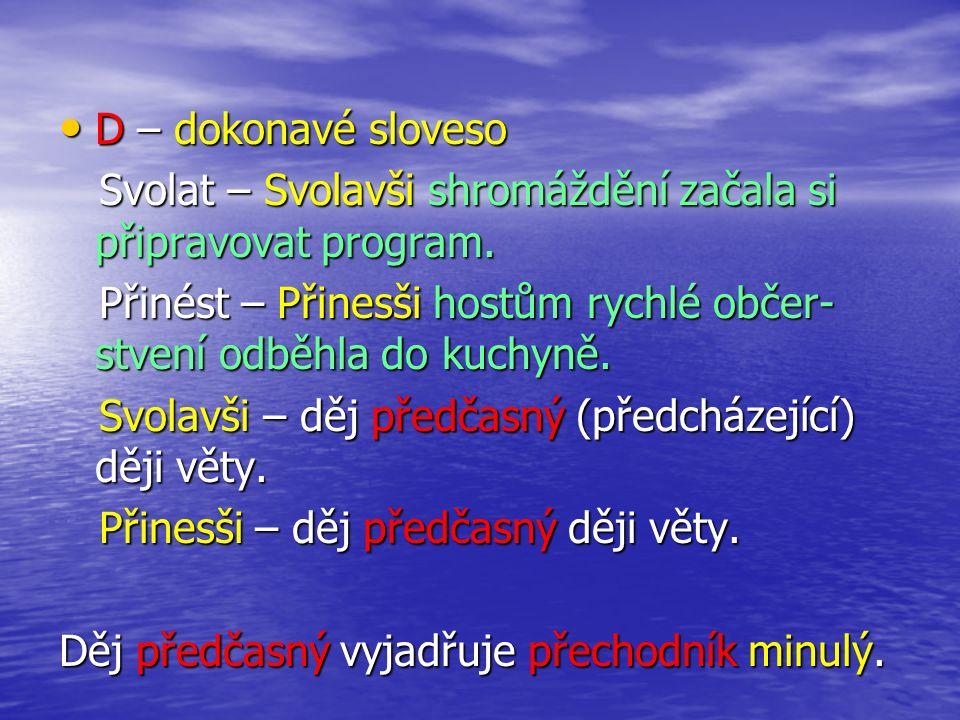 D – dokonavé sloveso D – dokonavé sloveso Svolat – Svolavši shromáždění začala si připravovat program. Svolat – Svolavši shromáždění začala si připrav