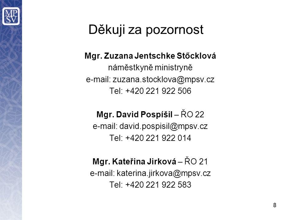 8 Děkuji za pozornost Mgr. Zuzana Jentschke Stőcklová náměstkyně ministryně e-mail: zuzana.stocklova@mpsv.cz Tel: +420 221 922 506 Mgr. David Pospíšil