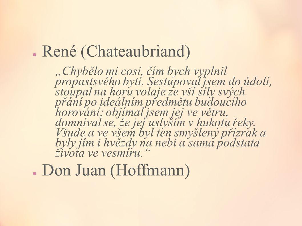 """● René (Chateaubriand) """"Chybělo mi cosi, čím bych vyplnil propastsvého bytí. Sestupoval jsem do údolí, stoupal na horu volaje ze vší síly svých přání"""