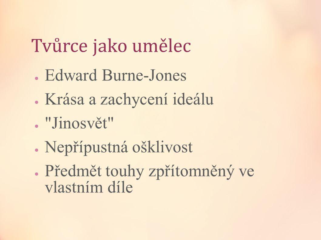 Tvůrce jako umělec ● Edward Burne-Jones ● Krása a zachycení ideálu ●