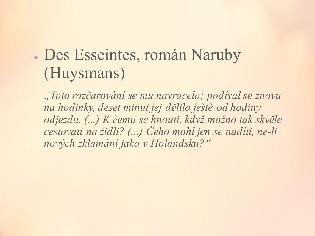 """● Des Esseintes, román Naruby (Huysmans) """"Toto rozčarování se mu navracelo; podíval se znovu na hodinky, deset minut jej dělilo ještě od hodiny odjezd"""
