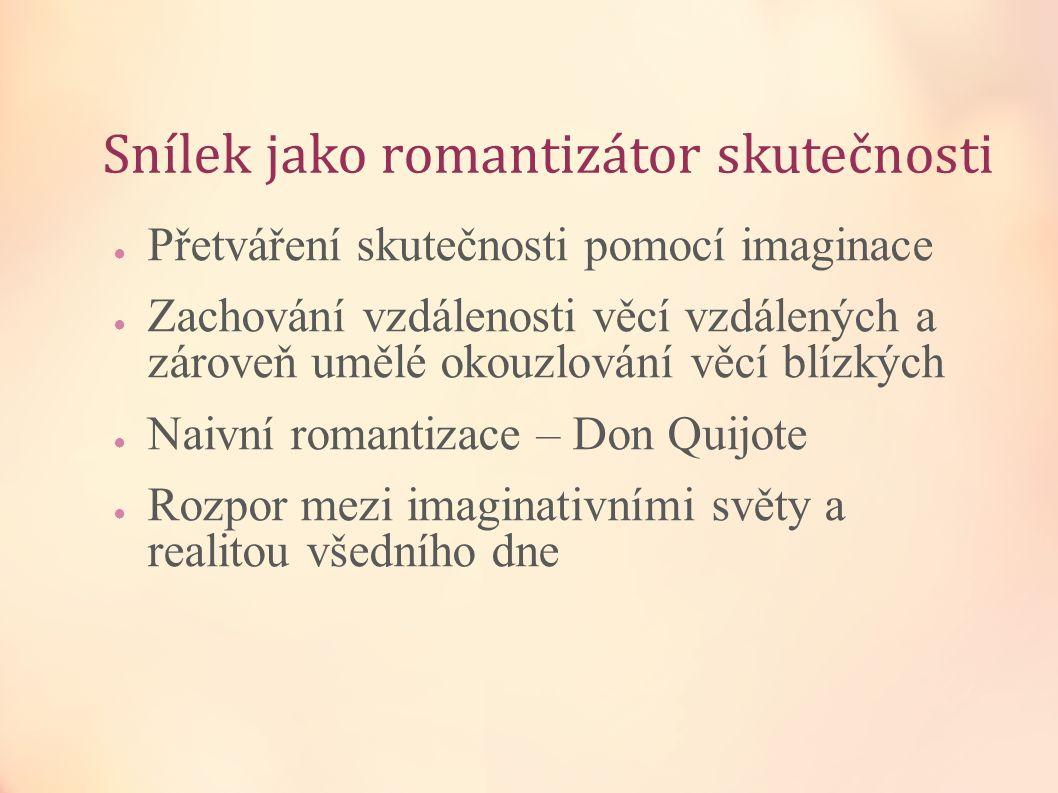 Snílek jako romantizátor skutečnosti ● Přetváření skutečnosti pomocí imaginace ● Zachování vzdálenosti věcí vzdálených a zároveň umělé okouzlování věc