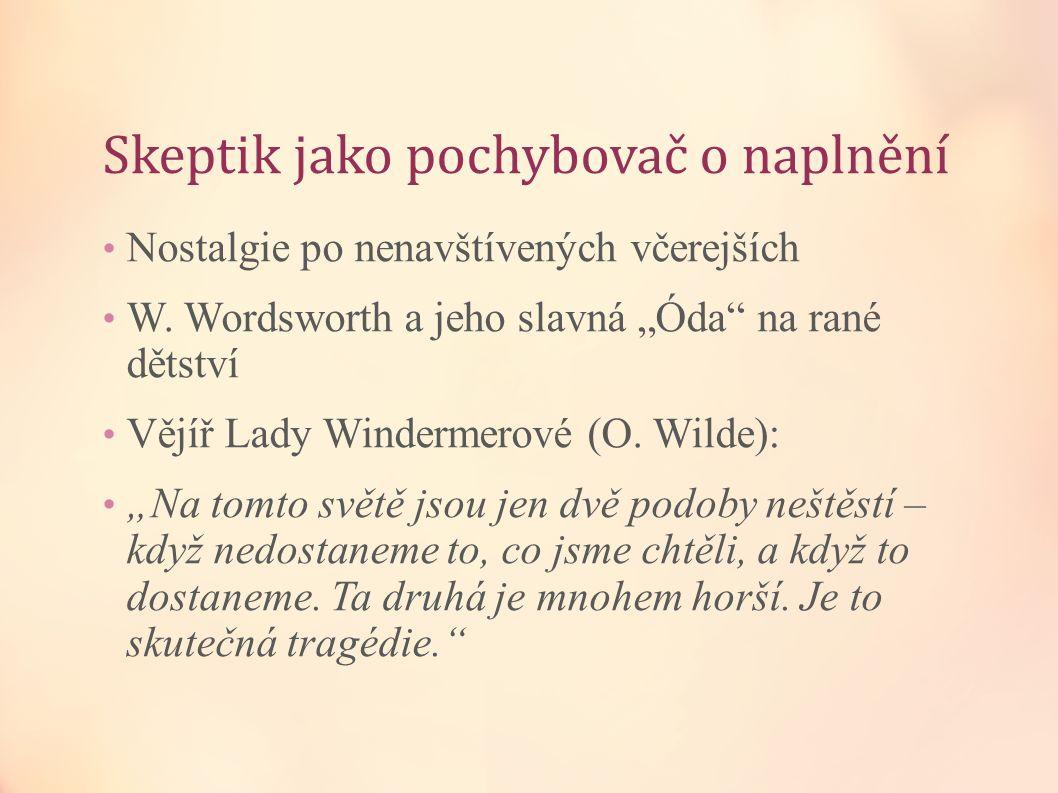 """Skeptik jako pochybovač o naplnění Nostalgie po nenavštívených včerejších W. Wordsworth a jeho slavná """"Óda"""" na rané dětství Vějíř Lady Windermerové (O"""