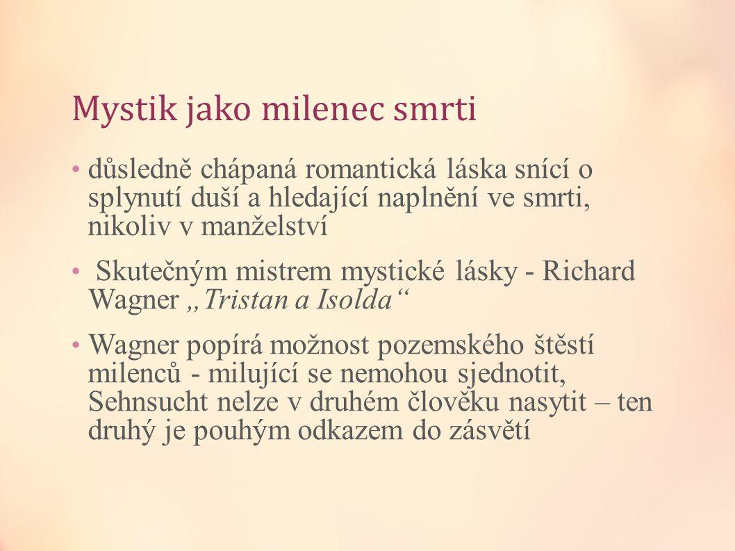 Mystik jako milenec smrti důsledně chápaná romantická láska snící o splynutí duší a hledající naplnění ve smrti, nikoliv v manželství Skutečným mistre