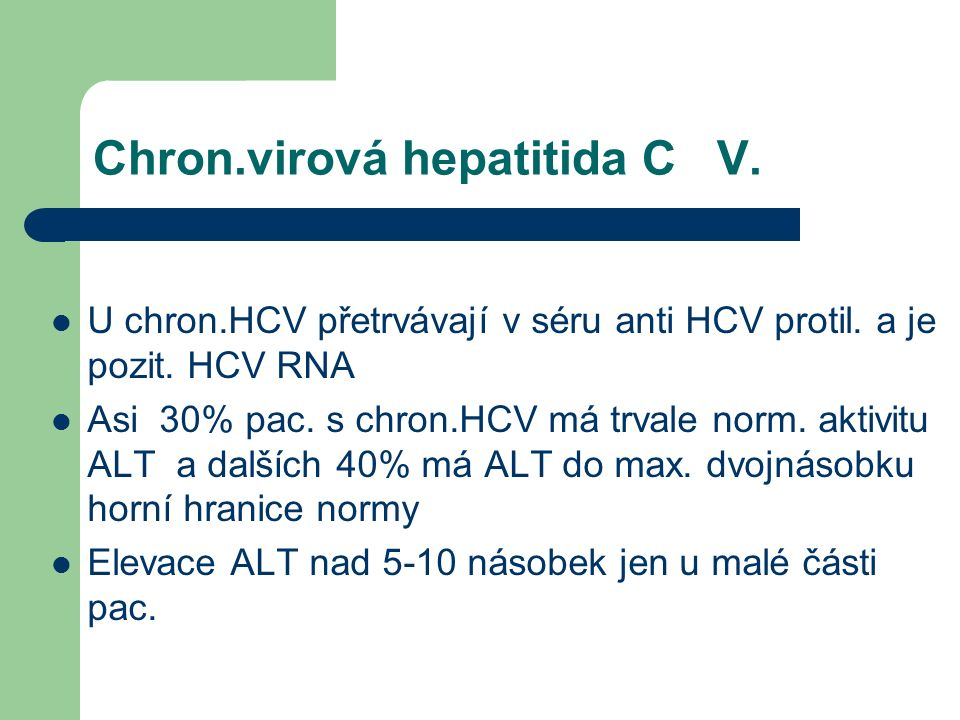 Chron.virová hepatitida C V. U chron.HCV přetrvávají v séru anti HCV protil.